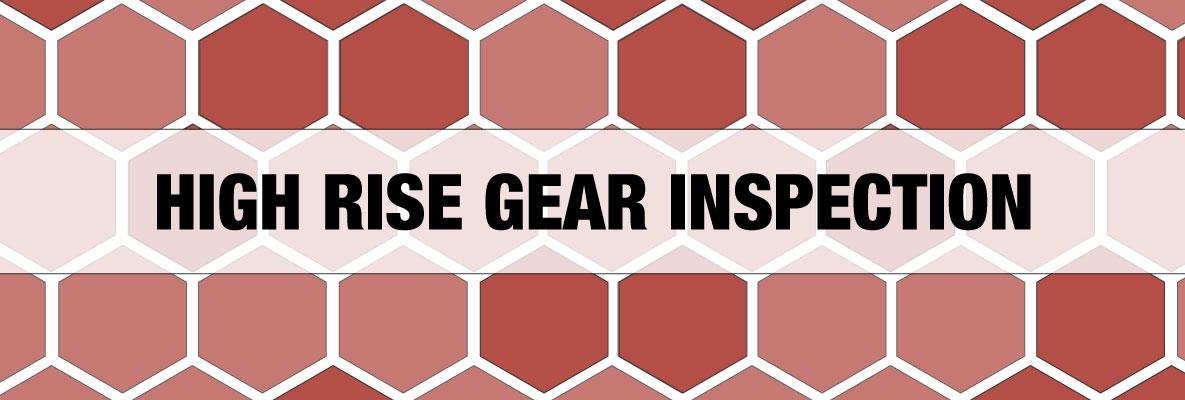 High Rise Gear Inspection
