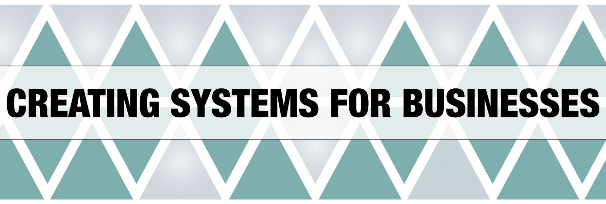 CREATING SYSTEMS FOR BUSINESSES
